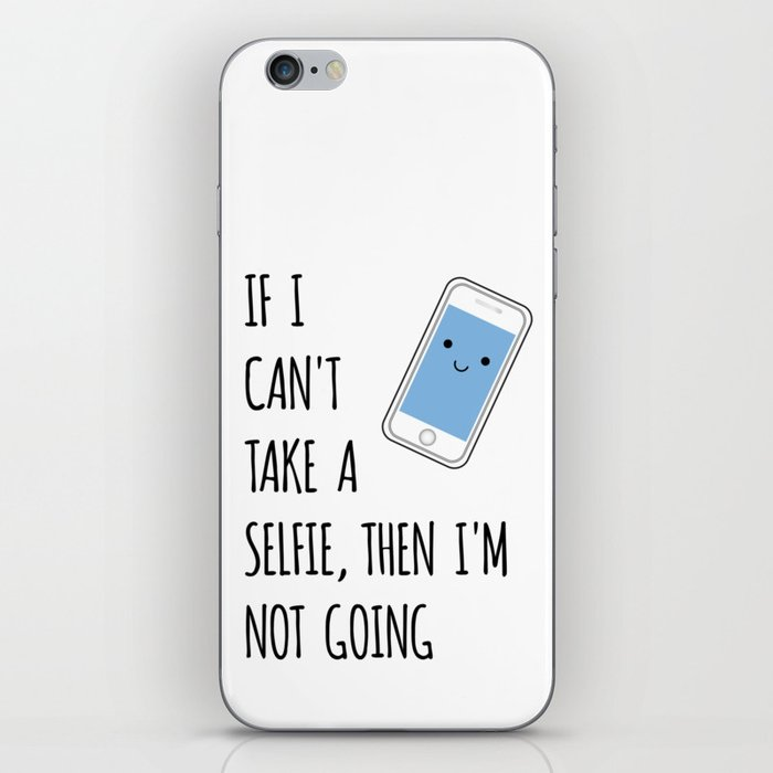 If Can't Take Selfie, Not going iPhone Skin