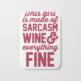 THIS GIRL IS MADE OF SARCASM WINE AND EVERYTHING FINE T-SHIRT Bath Mat
