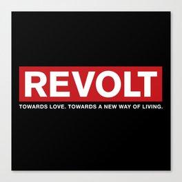 Revolt: Towards Love. Towards A New Way of Living. (Black) Canvas Print