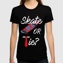 Skate Or Tie? T-shirt