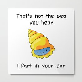 Shell fart Metal Print