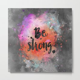 Be strong motivational watercolor quote Metal Print