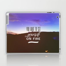 You have to set yourself on fire Laptop & iPad Skin