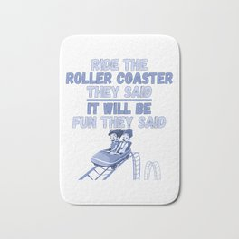 Ride The Roller Coaster It Will Be Fun They Said Funny Gift Bath Mat