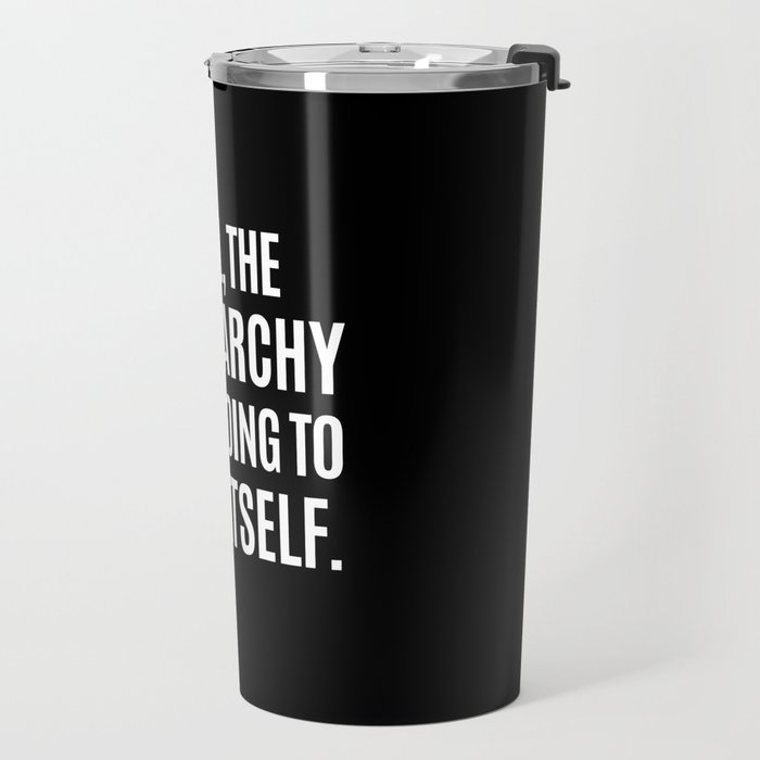 Well, The Patriarchy Isn't Going To Fuck Itself (Black & White) Travel Mug