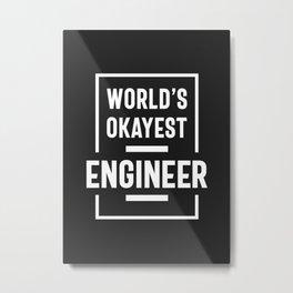 World's Okayest Engineer Metal Print
