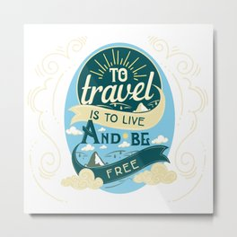 To Travel Is To Live And Be Free Metal Print