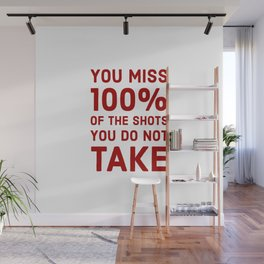You miss 100 percent of the shots you do not take Wall Mural