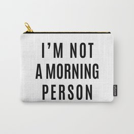I'M NOT A MORNING PERSON Carry-All Pouch