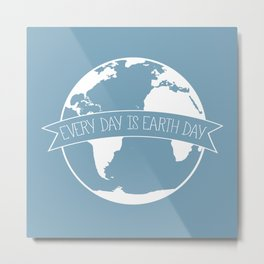 Every Day is Earth Day - white Metal Print