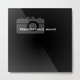 Pretentious Much? Metal Print