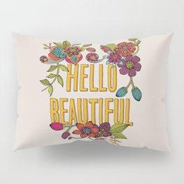 Hello Beautiful Pillow Sham