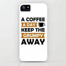Funny coffee a day keep grumpy away gift idea iPhone Case