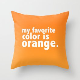 My Favorite Color is ORANGE Throw Pillow