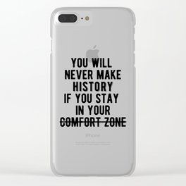 Inspirational - Don't Stay In Your Comfort Zone Clear iPhone Case