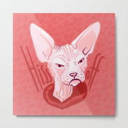 Hiss Off - Bad Attitude - Hairless Catittude - Sphynx Cat Vibes Metal Print