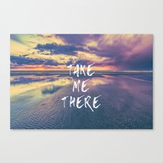 Take Me There Canvas Print