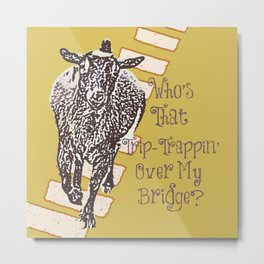 Who's That Trip-Trappin' Over My Bridge Metal Print