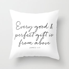 Every good and perfect gift is from above Throw Pillow