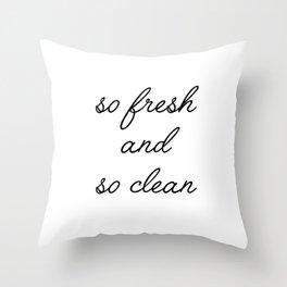 so fresh and so clean Throw Pillow