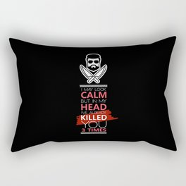 I May Look Calm But In My Head I've Already Killed You 3 Times Rectangular Pillow