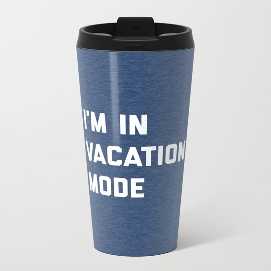 Vacation Mode Funny Quote Metal Travel Mug