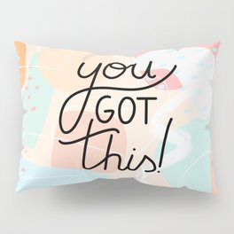 you got this - inspirational quote Pillow Sham
