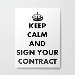 Keep Calm and Sign Your Contract Metal Print