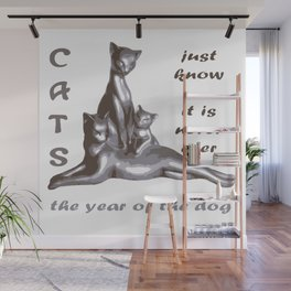 Cats Just Know It Is Never Ever The Year Of The Dog Wall Mural