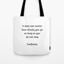 Confucius Motivational Quote - It does not matter how slowly you go as long as you do not stop Tote Bag