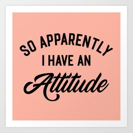I Have An Attitude Funny Quote Art Print