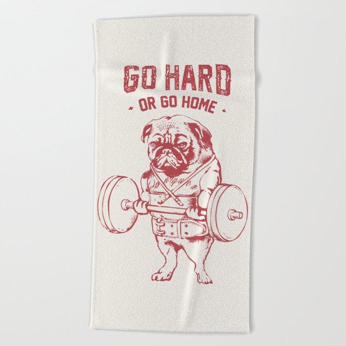 GO HARD OR GO HOME Beach Towel