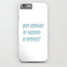 Wrong username or password iPhone Case