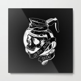 Death before decaf black Metal Print