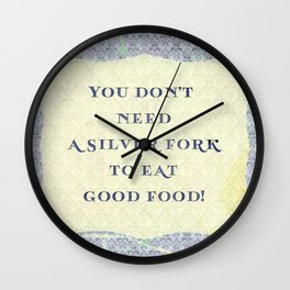YOU DON'T NEED A SILVER FORK TO EAT GOOD FOOD! Wall Clock