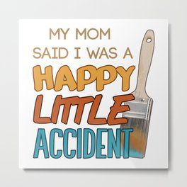 Happy Little Accident Metal Print