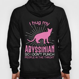 I hug my Abyssinian So I Don't Punch People In The Throat Hoody