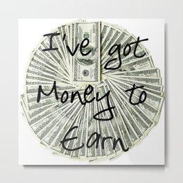 Money to Earn Metal Print
