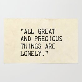 """""""All great and precious things are lonely."""" Rug"""