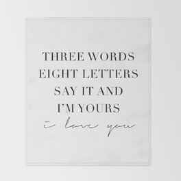 Three Words, Eight Letters, Say It and I'm Yours. I Love You Throw Blanket