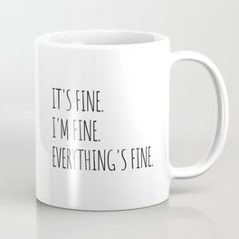 It's Fine I'm Fine Everything's Fine Coffee Mug