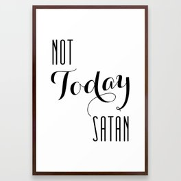 Not Today Satan Black and White Typography Print Framed Art Print