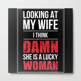 My Wife Is A Lucky Woman Metal Print