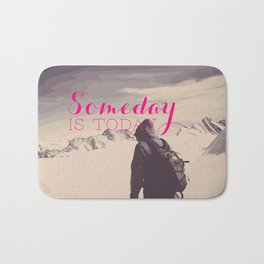 SomeDay Is Today Version 1 Bath Mat