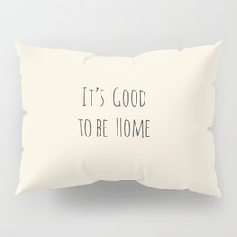 It's Good to be Home Pillow Sham