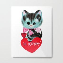 Hi, Kitten! Metal Print