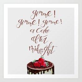 Gimme! Gimme! Gimme! (a cake after midnight) Art Print