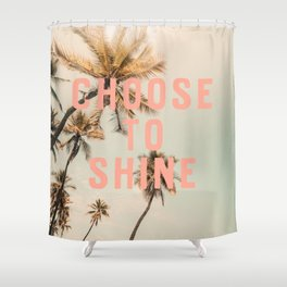 Choose To Shine Shower Curtain