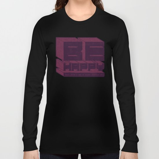 Be But Don't Be Long Sleeve T-shirt