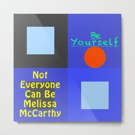 Be Yourself MMc Metal Print